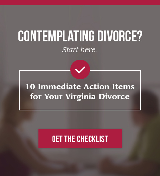 Contemplating Divorce? Start here. 12 Immediate Action Items for Your Virginia Divorce. GET THE CHECKLIST.